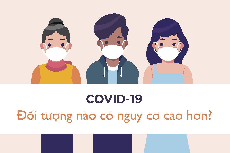 COVID-19 - Đối tượng nào có nguy cơ cao hơn?