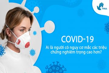 COVID-19: Ai là người có nguy cơ mắc các triệu chứng nghiêm trọng cao hơn?