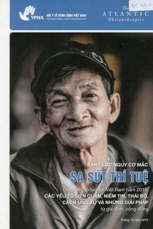 Sàng lọc nguy cơ mắc Sa sút trí tuệ ở người cao tuổi tại Việt Nam năm 2015, các yếu tố liên quan, niềm tin, thái độ, cách ứng xử và những giải pháp từ gia đình, cộng đồng.